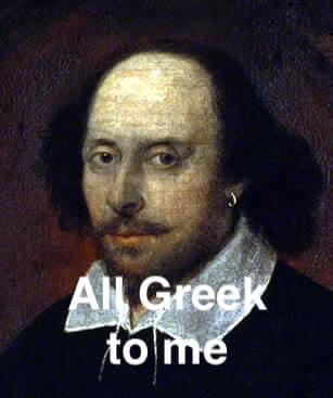The origin of 'It's all Greek to me'